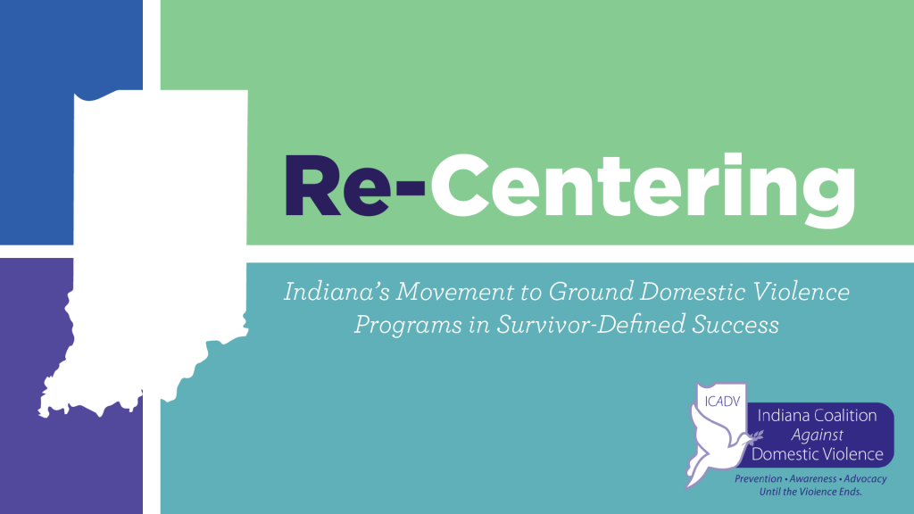 Re-Centering Report Header: Indiana's Movement to Ground Domestic Violence Programs in Survivor-Defined Success