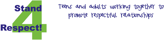 Stand 4 Respect Header Image: Teens and Adults Working together to promote respectful relationships